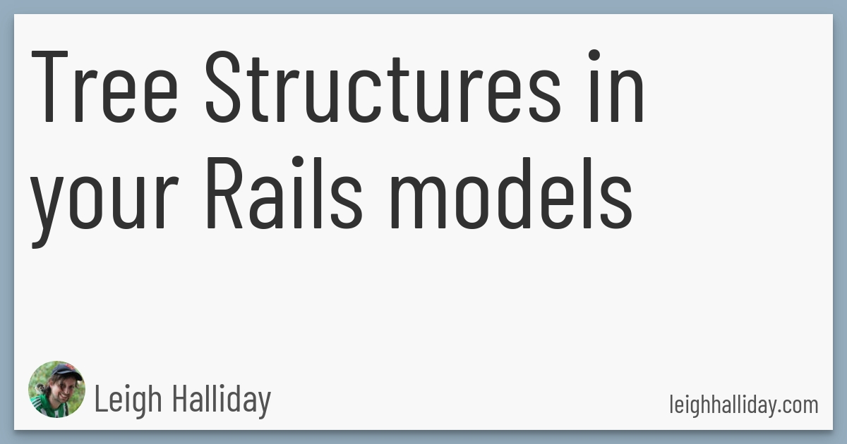 Tree Structures In Your Rails Models Leigh Halliday